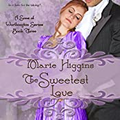 The Sweetest Love (Sons of Worthington Series Book 3) | Marie Higgins