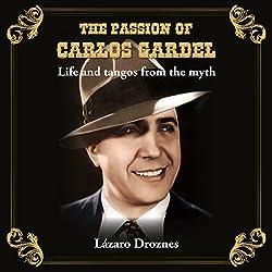 The Passion of Carlos Gardel: Life and Tangos from the Myth (Miradas Sobre el Tango)