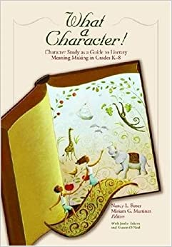 What a Character!: Character Study as a Guide to Literary Meaning Making in Grades K-8: No. 563-846