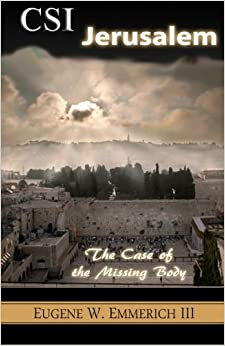 CSI Jerusalem: The Case of the Missing Body by Eugene W. Emmerich III (2012-02-23)