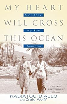 My Heart Will Cross This Ocean: My Story, My Son, Amadou by [Diallo, Kadiatou, Wolff, Craig]