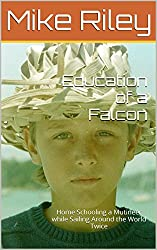 Education of a Falcon: Home Schooling a Mutineer while Sailing Around the World Twice