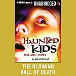 The Glowing Ball of Death: Haunted Kids Series | Allan Zullo
