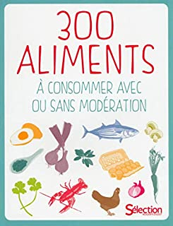 300 aliments à consommer avec ou sans modération