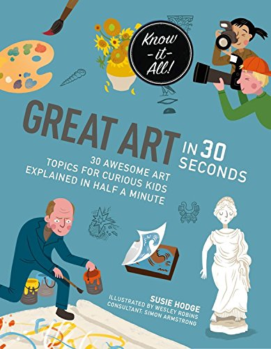 Great Art in 30 Seconds: 30 awesome art topics for curious kids (Kids 30 Second)