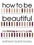 How to Be Beautiful, Kathleen Baird-Murray, 0091884314