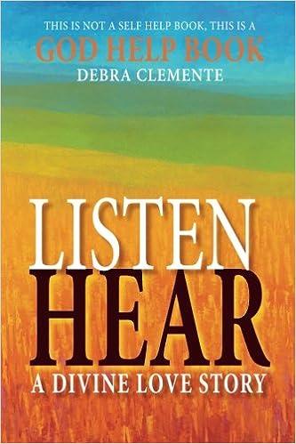 Listen Hear: A Divine Love Story: Debra Clemente