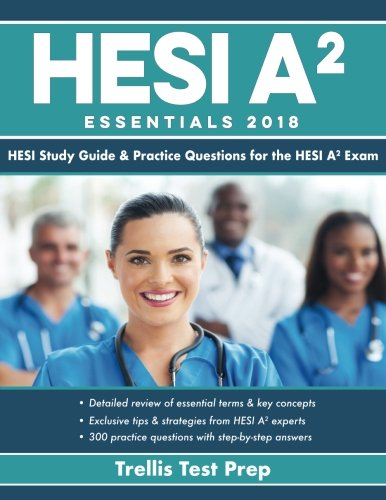 HESI A2 Essentials 2018: HESI Study Guide & Practice Questions for the HESI A2 Exam cover