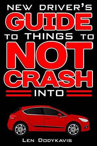 New Driver's Guide to Things to NOT Crash Into: A Funny Gag Driving Education Book for New and Bad Drivers