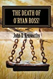 The Death of o'Ryan Ross!, John Kenworthy, 1481016229