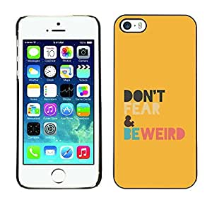 LASTONE PHONE CASE / Slim Protector Hard Shell Cover Case for Apple Iphone 5 / 5S / Cool Be Weird Yellow Colorful Positive Motivational