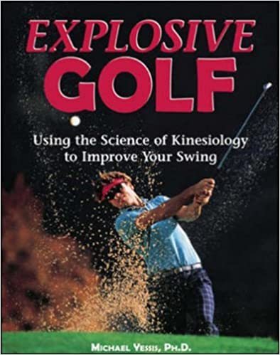 Livres en ligne gratuits à lire sans téléchargement Explosive Golf: Using the Science of Kinesiology to Improve Your Swing by Michael Yessis (1-Nov-1999) Paperback B013PQRRDI PDB