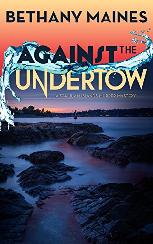 Against the Undertow (San Juan Islands Murder Mysteries Book 2) by [Maines, Bethany]