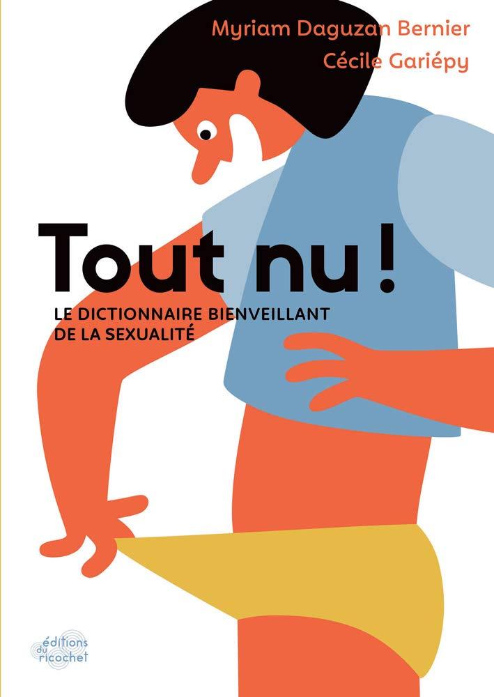 Tout nu ! : Le dictionnaire bienveillant de la sexualité: Amazon.fr:  Gariépy, Cécile, Daguzan Bernier, Myriam: Livres