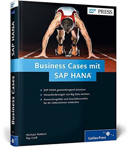 Business Cases mit SAP HANA: Anwendungsfälle und Geschäftsmodelle für Big Data (SAP PRESS)