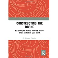 Constructing the Divine: Religion and World View of a Naga Tribe in North-east India