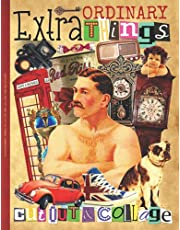 Extraordinary Things to Cut out and Collage (Vintage Edition): One-Sided Decorative Paper for Junk Journaling, Scrapbooking, Decoupage, Collages, Origami, Card Making & Mixed Media, Vintage Themed Collection of Authentic Ephemera, 325+ Vintage Images.