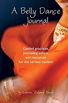 """A Belly Dance Journal: Guided practices, journaling advice, and resources for the serious student by [Haas, Lauren """"Zehara""""]"""