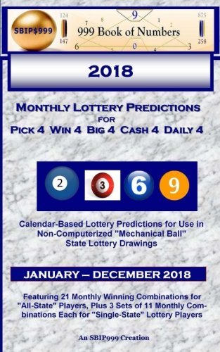 2018 Monthly Lottery Predictions for Pick 4 Win 4 Big 4 Cash 4 Daily 4: Calendar-Based Lottery Predictions for Use in Non-Computerized Mechanical Ball State Lottery Drawings Paperback – December 10, 2017 Ama Maynu S.B.I.P. 999 999 Book of Numbers 198136971