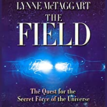 The Field Speech by Lynne McTaggart Narrated by Lynne McTaggart