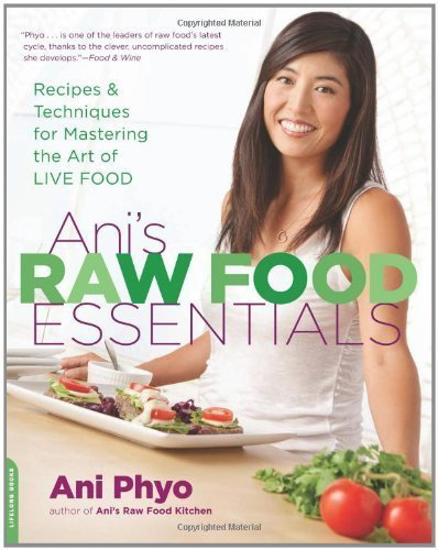 Ani's Raw Food Essentials: Recipes and Techniques for Mastering the Art of Live Food by Ani Phyo (April 3 2012)