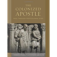 The Colonized Apostle: Paul in Postcolonial Eyes (Paul in Critical Contexts)