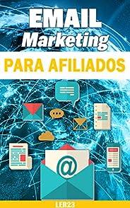 Email Marketing Para Afiliados: Técnicas Exclusivas de Email Marketing Para Afiliados