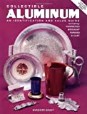 Collectible Aluminum: An Identification and Value Guide, Including Hammered Wrought Forged & Cast by Everett Grist (1993-10-01)