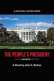 The People's President: In the Nation's Service by [John C. Bednar]