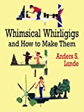Whimsical Whirligigs and How to Make Them (Dover Woodworking)