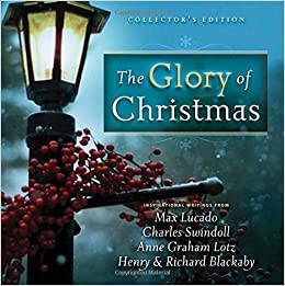 The Glory of Christmas: Charles R. Swindoll, Max Lucado, Charles ...