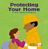 Protecting Your Home: A Book About Firefighters (Community Workers)
