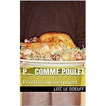 P... comme POULET: Recettes cuisine/poulet (French Edition)