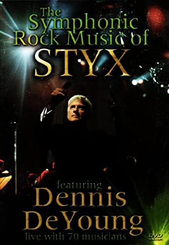 The Symphonic Rock Music of Styx featuring Dennis DeYoung (Come Sail Away Styx Anthology)