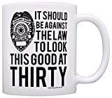 30th Birthday Gifts For All Against the Law Look This Good at Thirty Gift Coffee Mug Tea Cup White