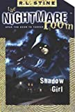 Shadow Girl (Nightmare Room) by R. L. Stine (2001-05-08)