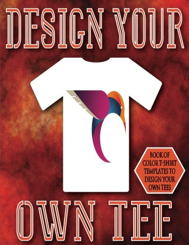 Design Your Own Tee: 8.5x11 38 Pages Glossy Finish Blank T-Shirt Design Templates Book 1