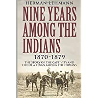 Image for Nine Years Among the Indians, 1870-1879: The Story of the Captivity and Life of a Texan Among the Indians