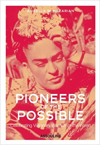 Pioneers Of The Possible Celebrating Visionary Women Of The World - 5 of the worlds most fearless travel pioneers