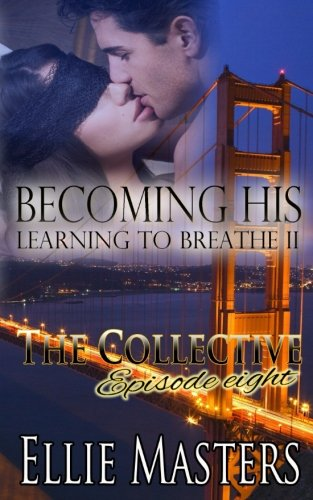 Becoming His: Learning to Breathe, Part II