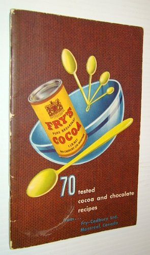 70 (Seventy) Tested Cocoa and Chocolate Recipes From Fry-Cadbury Ltd., Montreal, Canada Montreal Chocolate