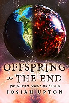 Offspring of The End (Postmortem Anomalies Book 3) by [Upton, Josiah]