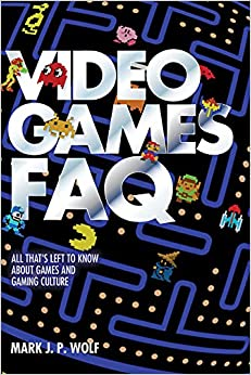 Book Video Games FAQ: All That's Left to Know about Games and Gaming Culture