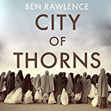 City of Thorns: Nine Lives in the World's Largest Refugee Camp Audiobook by Ben Rawlence Narrated by Thomas Judd