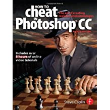 How To Cheat In Photoshop CC: The art of creating realistic photomontages ,by Caplin, Steve ( 2013 ) Paperback