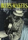 The Blues Makers, Samuel B. Charters, 0306804387