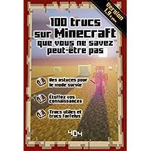 100 trucs sur Minecraft que vous ne savez peut être pas - Version 1.10 (French Edition)