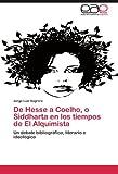 De Hesse a Coelho, o Siddharta en los tiempos de El Alquimista: Un debate bibliogr??fico, literario e ideol??gico by Jorge Luis Sagrera (2012-05-08)