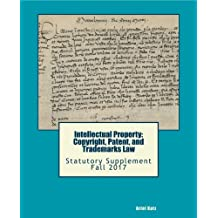 Intellectual Property: Copyright, Patent, and Trademarks Law: Statutory Supplement Fall 2017
