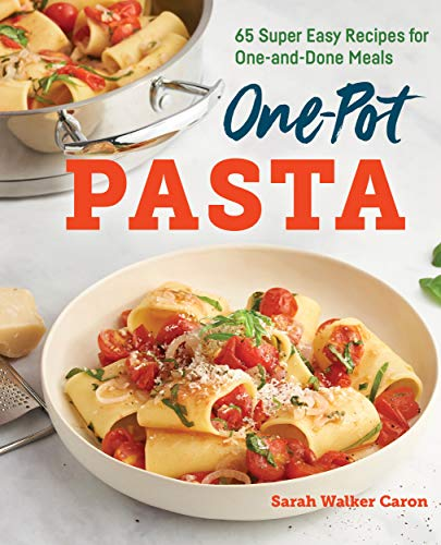 One-Pot Pasta Cookbook: 65 Super Easy Recipes for One-and-Done ()
